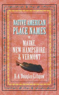 Native American Place Names of Maine, New Hampshire, and Vermont  N/A 9781557095411 Front Cover