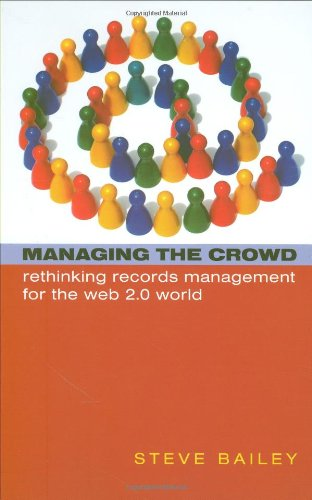 Managing the Crowd Rethinking Records Management for the Web 2. 0 World  2008 edition cover