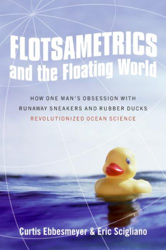 Flotsametrics and the Floating World How One Man's Obsession with Runaway Sneakers and Rubber Ducks Revolutionized Ocean Science  2009 9780061558412 Front Cover