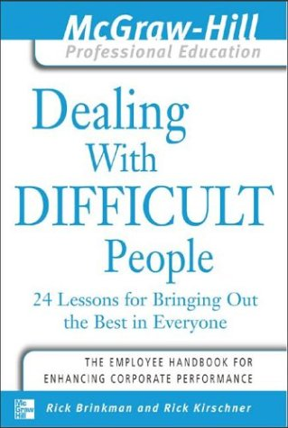Dealing with Difficult People 24 Lessons for Bringing Out the Best in Everyone  2003 9780071416412 Front Cover