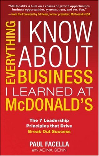 Everything I Know about Business I Learned at McDonald's The 7 Leadership Principles That Drive Break Out Success  2009 edition cover