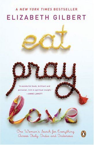 Eat, Pray, Love One Woman's Search for Everything Across Italy, India and Indonesia 10th 2016 9780143038412 Front Cover
