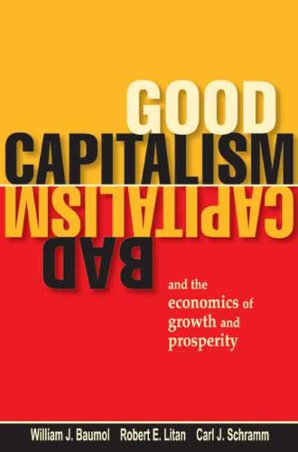 Good Capitalism, Bad Capitalism, and the Economics of Growth and Prosperity   2007 edition cover