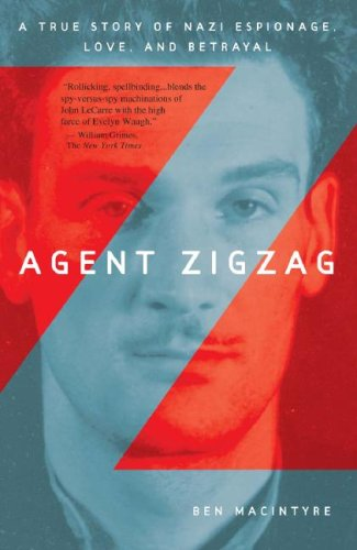 Agent Zigzag A True Story of Nazi Espionage, Love, and Betrayal  2007 edition cover