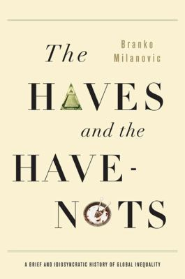 Haves and the Have-Nots A Brief and Idiosyncratic History of Global Inequality  2012 9780465031412 Front Cover