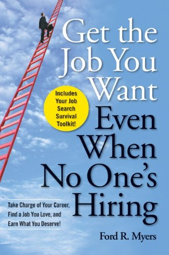 Get the Job You Want, Even When No One's Hiring Take Charge of Your Career, Find a Job You Love, and Earn What You Deserve  2009 9780470457412 Front Cover