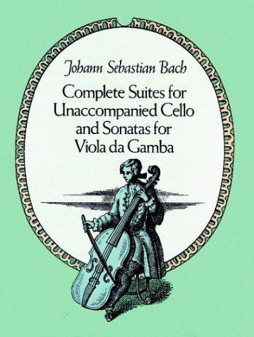 Complete Suites for Unaccompanied Cello and Sonatas for Viola Da Gamba  N/A edition cover