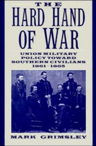 Hard Hand of War Union Military Policy Toward Southern Civilians, 1861-1865  2005 edition cover