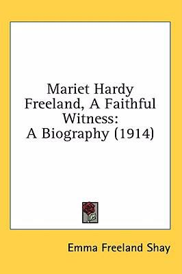 Mariet Hardy Freeland, a Faithful Witness A Biography (1914) N/A 9780548923412 Front Cover