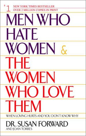 Men Who Hate Women and the Women Who Love Them When Loving Hurts and You Don't Know Why  2002 9780553381412 Front Cover