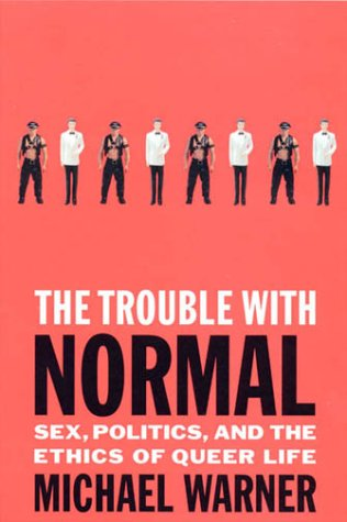 Trouble with Normal Sex, Politics, and the Ethics of Queer Life  1999 edition cover