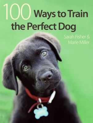 100 Ways to Train the Perfect Dog   2008 9780715329412 Front Cover
