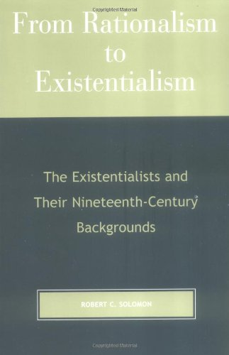 From Rationalism to Existentialism The Existentialists and Their Nineteenth-Century Backgrounds 2nd 2001 edition cover