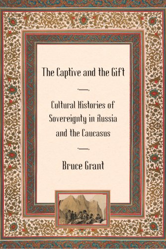 Captive and the Gift Cultural Histories of Sovereignty in Russia and the Caucasus  2009 edition cover