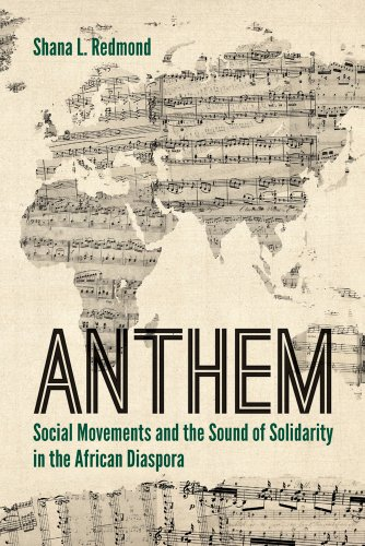 Anthem Social Movements and the Sound of Solidarity in the African Diaspora  2013 edition cover