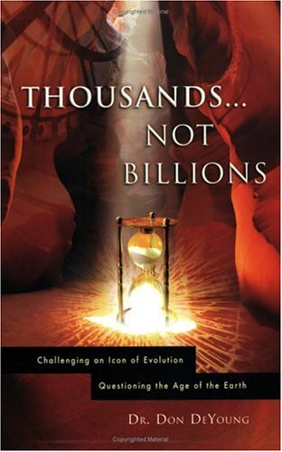 Thousands... Not Billions Challenging an Icon of Evolution Questioning the Age of the Earth  2005 edition cover