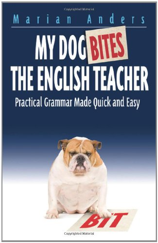 My Dog Bites the English Teacher Practical Grammar Made Quick and Easy N/A edition cover