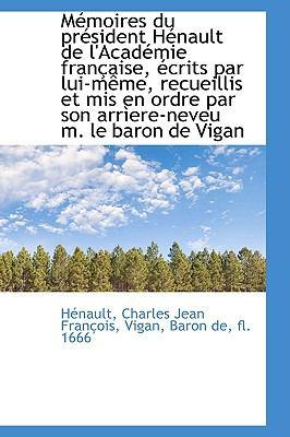 Mémoires du Président Hénault de L'Académie Française, Écrits Par Lui-Même, Recueillis et Mis en Ord N/A 9781113522412 Front Cover