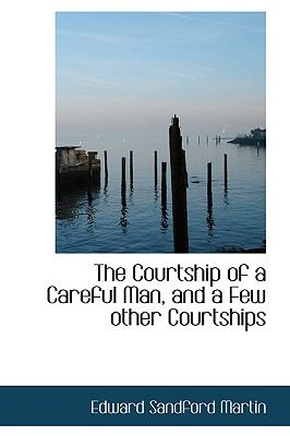 Courtship of a Careful Man, and a Few Other Courtships N/A 9781115263412 Front Cover