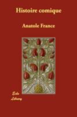 Histoire Comique:   2008 9781406873412 Front Cover
