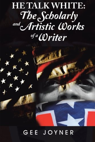 He Talk White The Scholarly and Artistic Works of a Writer  2013 9781491811412 Front Cover