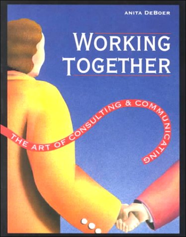 Working Together The Art of Consulting and Communicating Teachers Edition, Instructors Manual, etc. edition cover