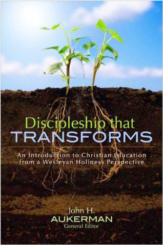 Discipleship That Transforms An Introduction to Christian Education from a Wesleyan Holiness Perspective  2011 edition cover