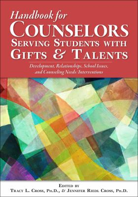 Handbook for Counselors Serving Students with Gifts and Talents Development, Relationships, School Issues, and Counseling Needs/Interventions  2012 edition cover