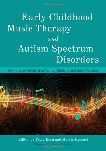 Early Childhood Music Therapy and Autism Spectrum Disorders Developing Potential in Young Children and their Families  2012 9781849052412 Front Cover