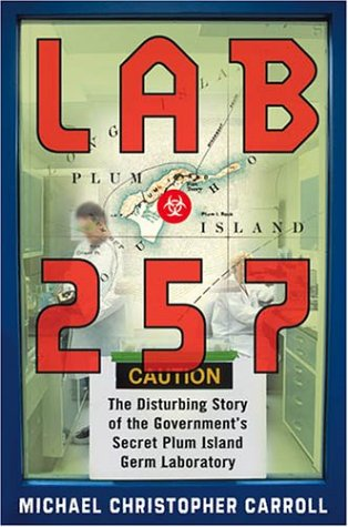 Lab 257 The Disturbing Story of the Government's Secret Plum Island Germ Laboratory  2004 9780060011413 Front Cover