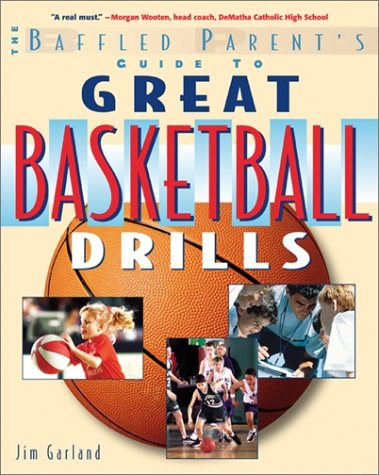 Baffled Parent's Guide to Great Basketball Drills   2002 9780071381413 Front Cover