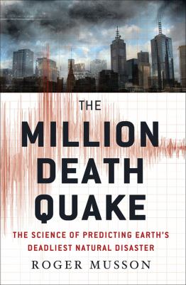 Million Death Quake The Science of Predicting Earth's Deadliest Natural Disaster  2012 9780230119413 Front Cover