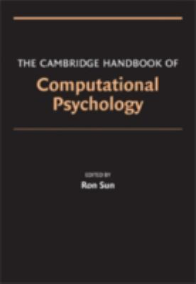 Cambridge Handbook of Computational Psychology   2008 9780521857413 Front Cover
