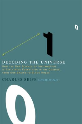 Decoding the Universe How the New Science of Information Is Explaining Everythingin the Cosmos, from Our Brains to Black Holes  2005 9780670034413 Front Cover