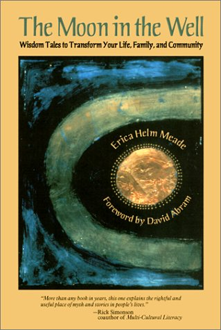 Moon in the Well Wisdom Tales to Transform Your Life, Family, and Community  2001 edition cover