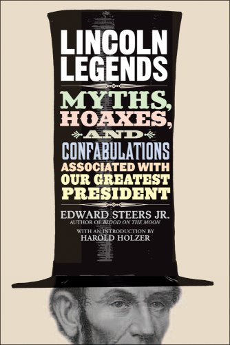 Lincoln Legends Myths, Hoaxes, and Confabulations Associated with Our Greatest President N/A edition cover