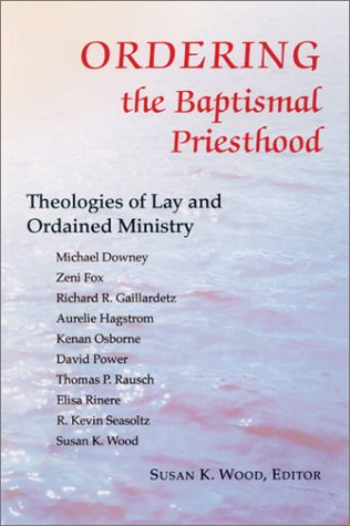 Ordering the Baptismal Priesthood Theologies of Lay and Ordained Ministry  2003 edition cover
