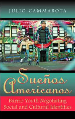Sue�os Americanos Barrio Youth Negotiating Social and Cultural Identities N/A edition cover