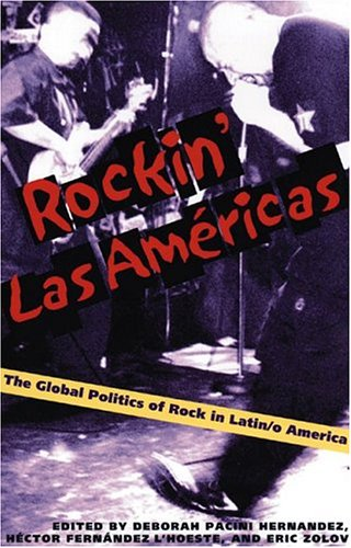 Rockin' Las Americas The Global Politics of Rock in Latin/O America  2004 9780822958413 Front Cover