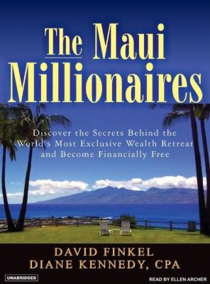 The Maui Millionaires: Discover the Secrets Behind the World's Most Exclusive Wealth Retreat and Become Financially Free, Library Edition  2007 edition cover