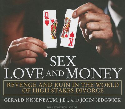 Sex, Love, and Money, Library Edition: Revenge and Ruin in the World of High-stakes Divorce  2010 9781400146413 Front Cover
