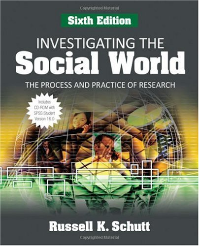 Investigating the Social World The Process and Practice of Research 6th 2009 9781412969413 Front Cover