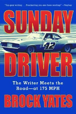 Sunday Driver The Writer Meets the Road -- at 175 MPH  2004 9781560255413 Front Cover