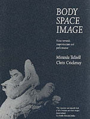 Body Space Image Notes Toward Improvisation and Performance  1993 edition cover