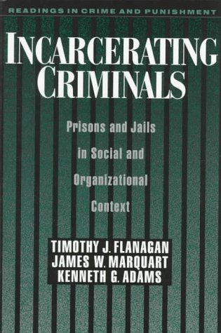 Incarcerating Criminals Prisons and Jails in Social and Organizational Context N/A edition cover