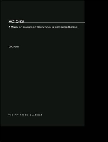 Actors A Model of Concurrent Computation in Distributed Systems  1986 9780262511414 Front Cover