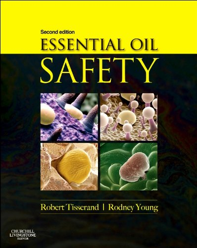 Essential Oil Safety A Guide for Health Care Professionals 2nd 2013 9780443062414 Front Cover