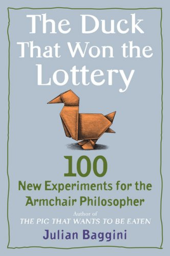 Duck That Won the Lottery 100 New Experiments for the Armchair Philosopher  2009 edition cover