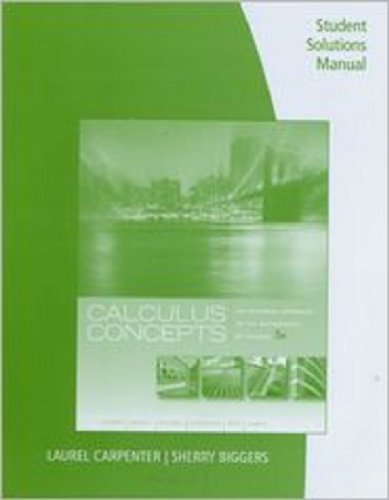 Student Solutions Manual for Latorre/Kenelly/Reed/Carpenter/Harris/Biggers' Calculus Concepts: an Informal Approach to the Mathematics of Change, 5th  5th 2012 (Revised) 9780538735414 Front Cover