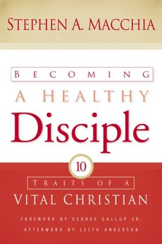Becoming a Healthy Disciple Ten Traits of a Vital Christian  2004 edition cover